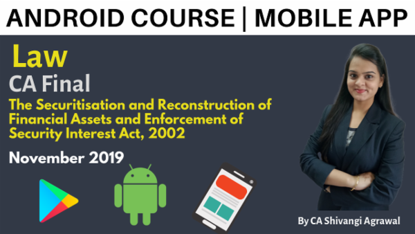 CA Final Law The Securitisation and Reconstruction of Financial Assets and Enforcement of Security Interest Act, 2002 Nov 2019 | Mobile App cover
