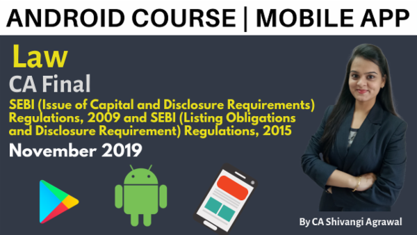 CA Final Law SEBI (Issue of Capital and Disclosure Requirements) Regulations, 2009 and SEBI (Listing Obligations and Disclosure Requirement) Regulations, 2015 Nov 2019 | Mobile App cover